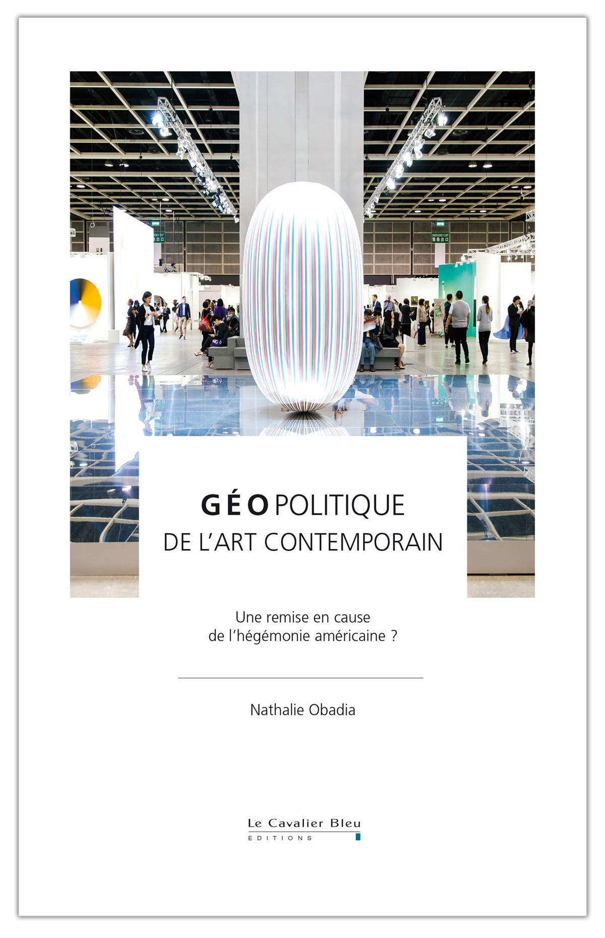 Géopolitique de l'art contemporain - Nathalie Obadia