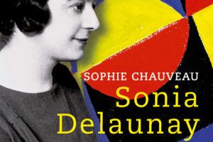 Sonia Delaunay - La vie magnifique - Sophie Chauveau